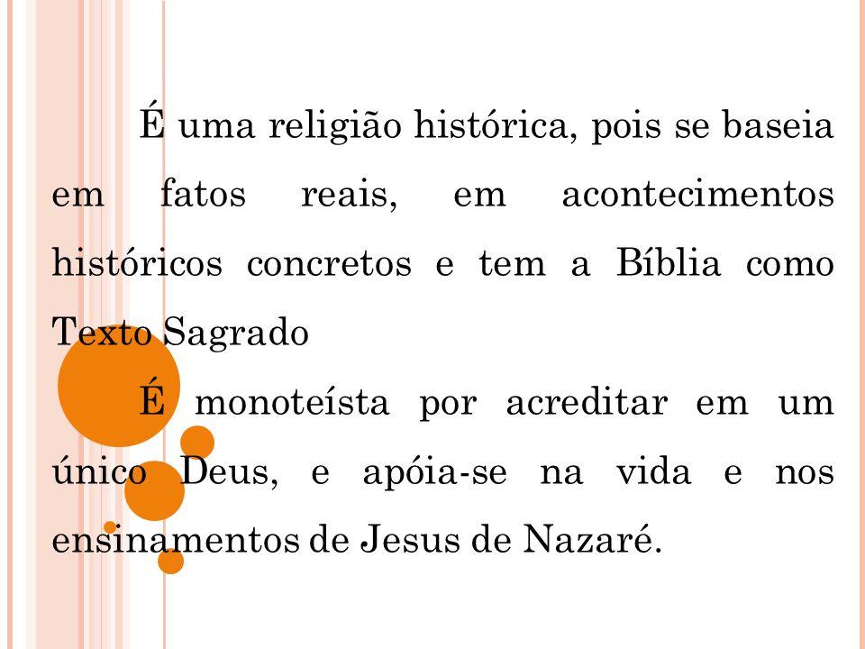 É uma religião histórica, pois se baseia em fatos reais, em acontecimentos históricos concretos e tem a Bíblia como Texto Sagrado