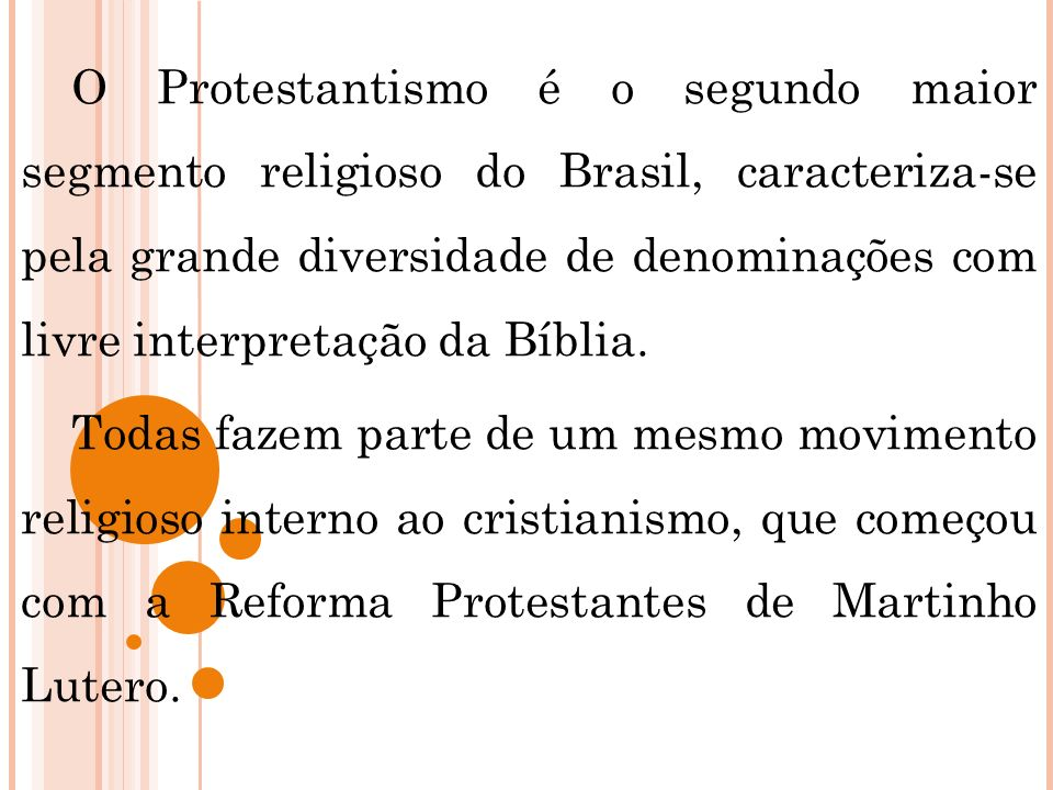 O Protestantismo é o segundo maior segmento religioso do Brasil, caracteriza-se pela grande diversidade de denominações com livre interpretação da Bíblia.