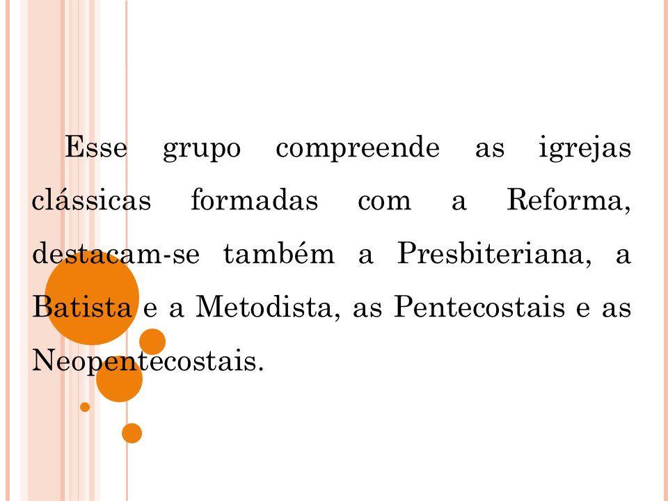 Esse grupo compreende as igrejas clássicas formadas com a Reforma, destacam-se também a Presbiteriana, a Batista e a Metodista, as Pentecostais e as Neopentecostais.