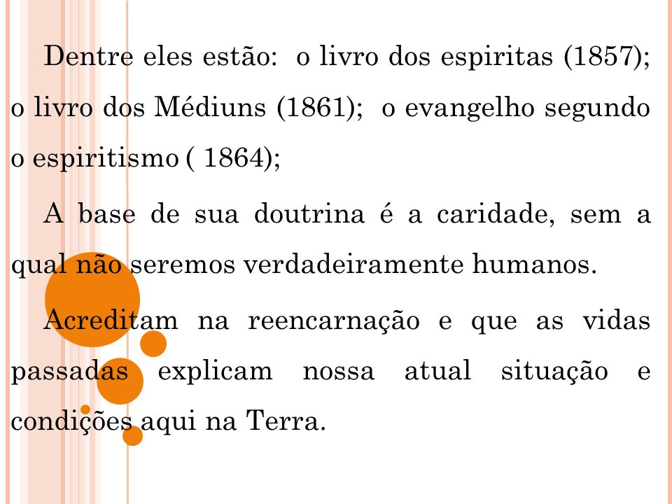 Dentre eles estão: o livro dos espiritas (1857); o livro dos Médiuns (1861); o evangelho segundo o espiritismo ( 1864);