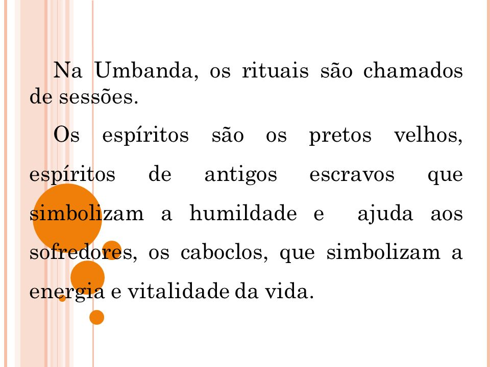 Na Umbanda, os rituais são chamados de sessões.