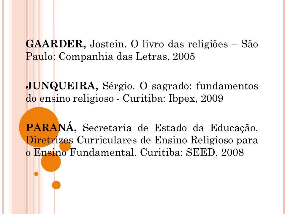 GAARDER, Jostein. O livro das religiões – São Paulo: Companhia das Letras, 2005