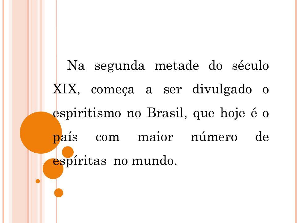 Na segunda metade do século XIX, começa a ser divulgado o espiritismo no Brasil, que hoje é o país com maior número de espíritas no mundo.