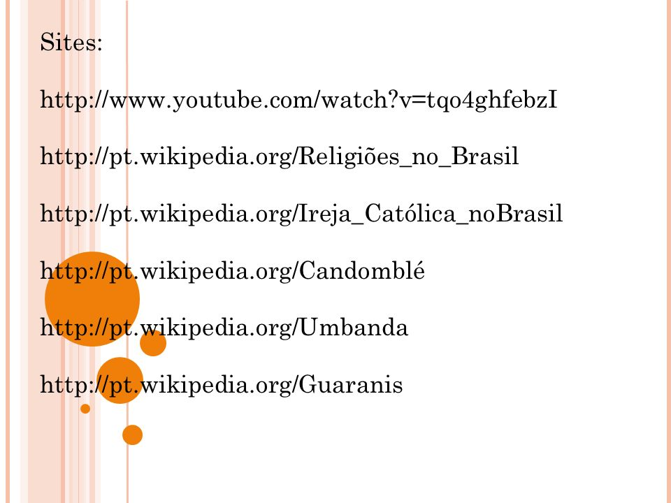 Sites: http://www.youtube.com/watch v=tqo4ghfebzI. http://pt.wikipedia.org/Religiões_no_Brasil. http://pt.wikipedia.org/Ireja_Católica_noBrasil.