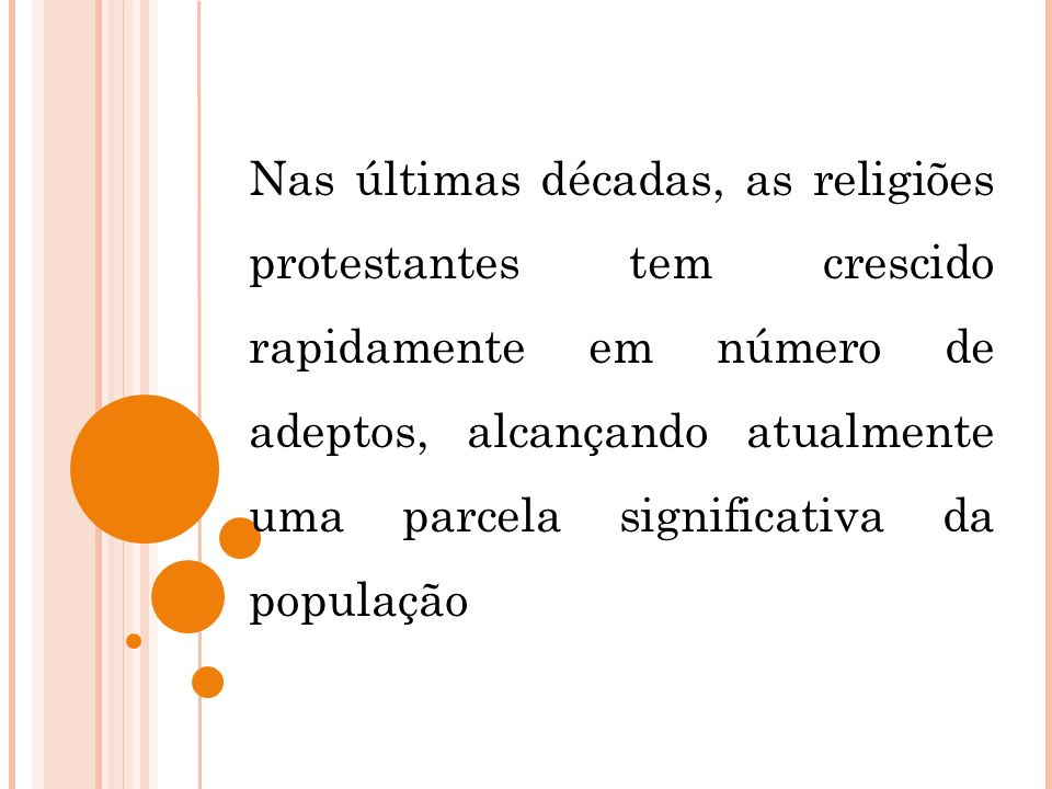 Nas últimas décadas, as religiões protestantes tem crescido rapidamente em número de adeptos, alcançando atualmente uma parcela significativa da população