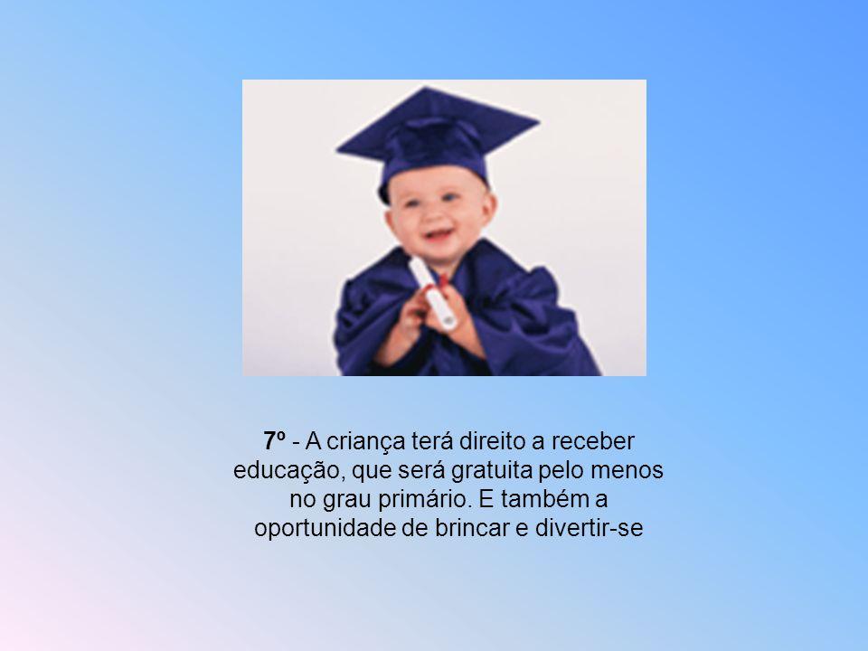 7º - A criança terá direito a receber educação, que será gratuita pelo menos no grau primário.
