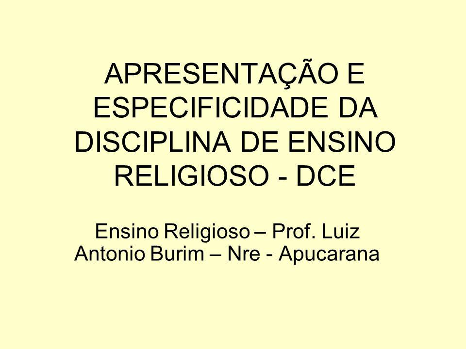 APRESENTAÇÃO E ESPECIFICIDADE DA DISCIPLINA DE ENSINO RELIGIOSO - DCE