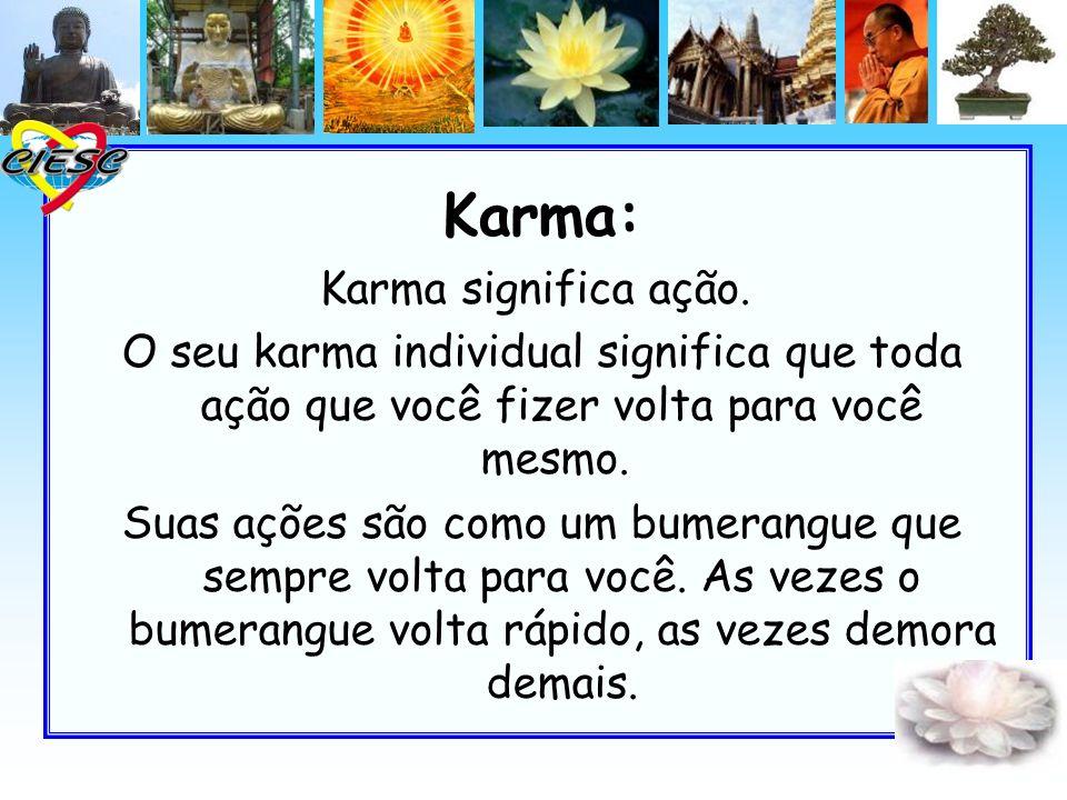 Karma: Karma significa ação.