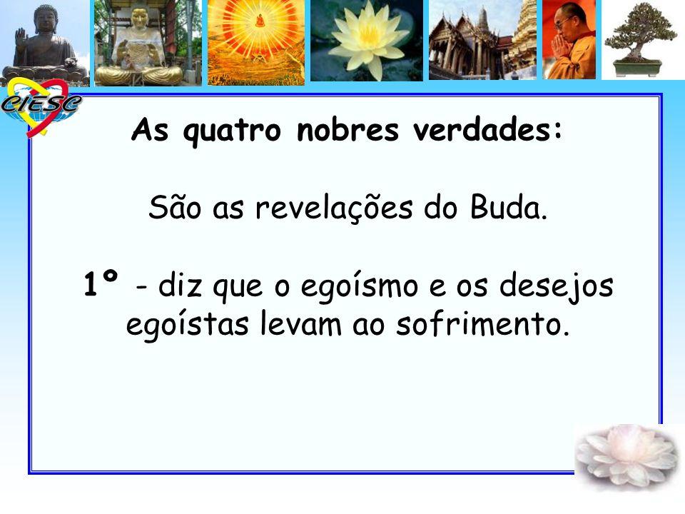As quatro nobres verdades: São as revelações do Buda