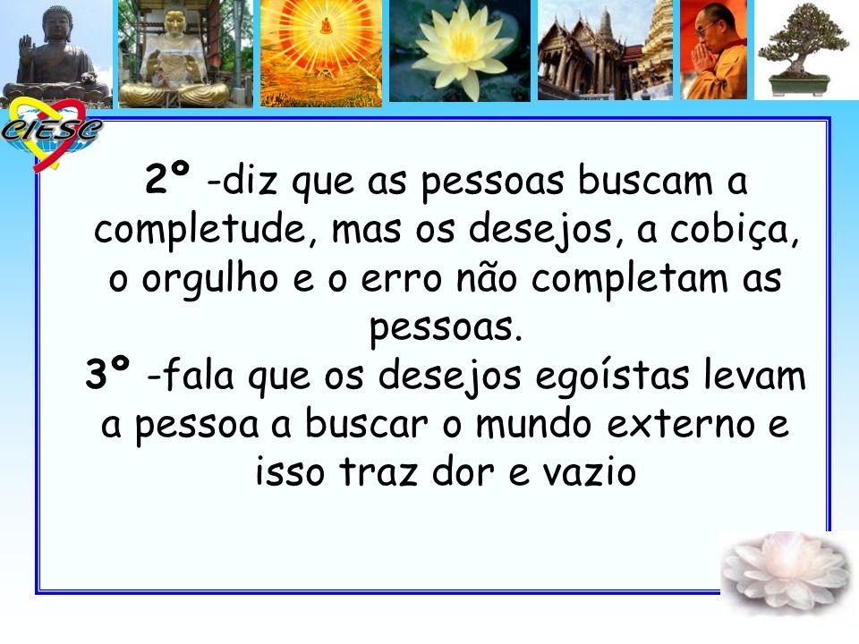 2º -diz que as pessoas buscam a completude, mas os desejos, a cobiça, o orgulho e o erro não completam as pessoas.