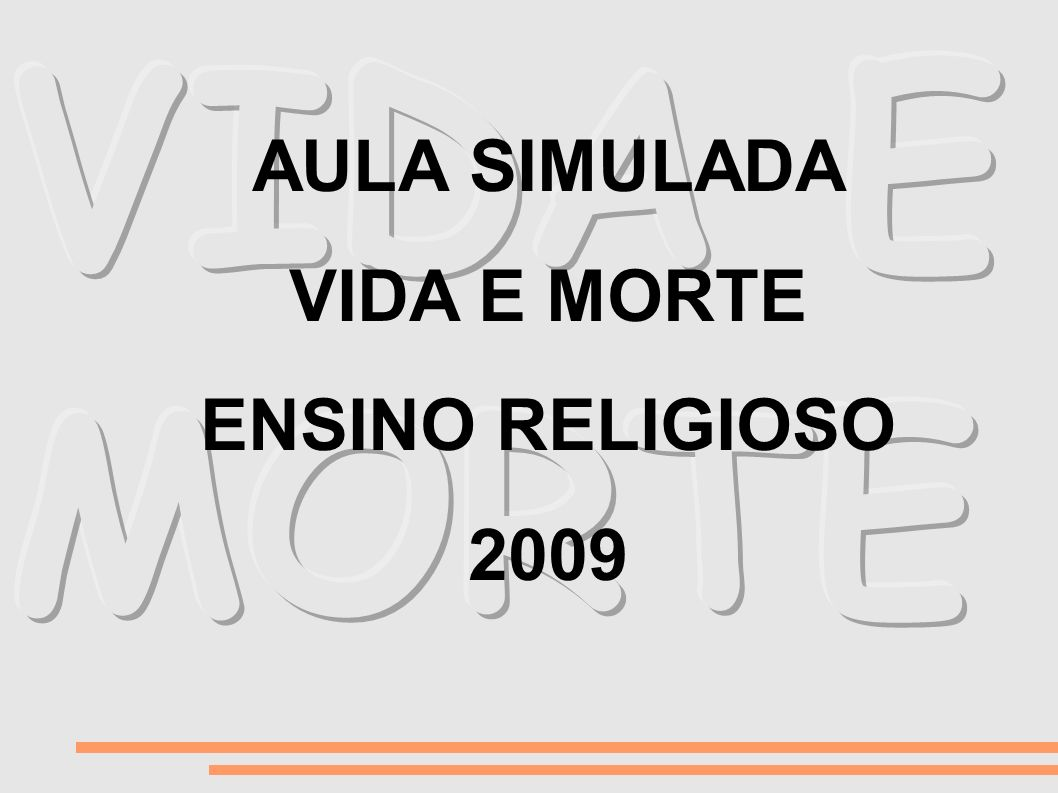 VIDA E MORTE AULA SIMULADA VIDA E MORTE ENSINO RELIGIOSO 2009