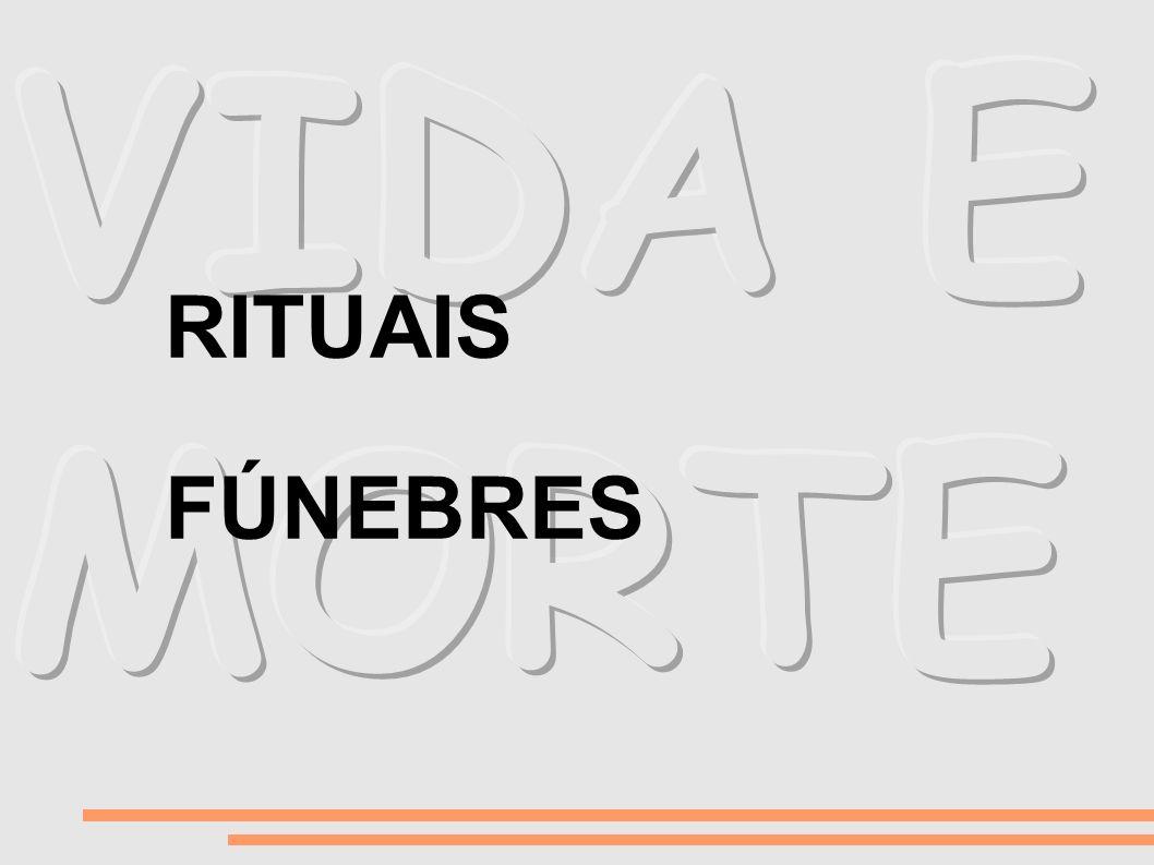 VIDA E MORTE RITUAIS FÚNEBRES