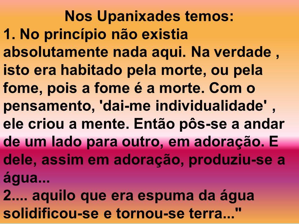 Nos Upanixades temos: