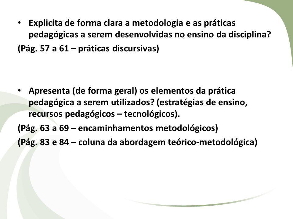 Explicita de forma clara a metodologia e as práticas pedagógicas a serem desenvolvidas no ensino da disciplina