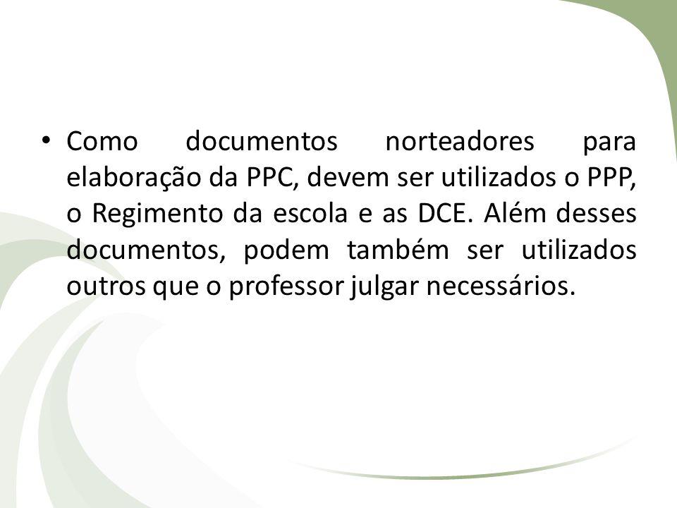 Como documentos norteadores para elaboração da PPC, devem ser utilizados o PPP, o Regimento da escola e as DCE.