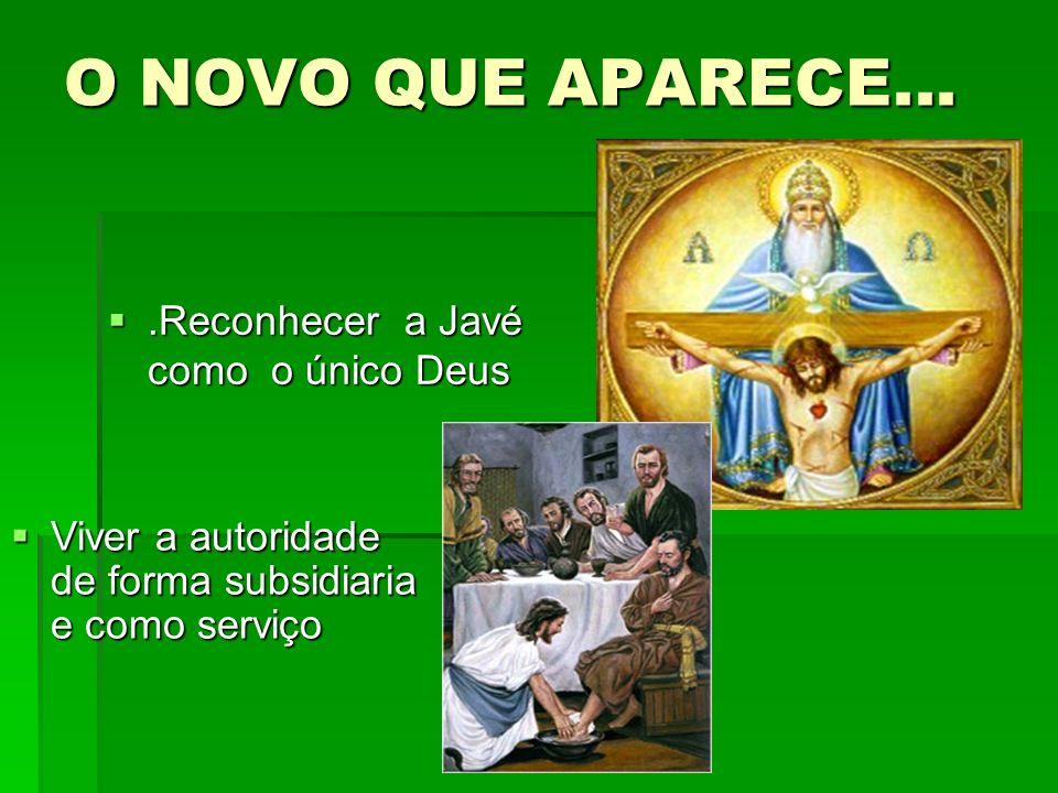 O NOVO QUE APARECE... .Reconhecer a Javé como o único Deus