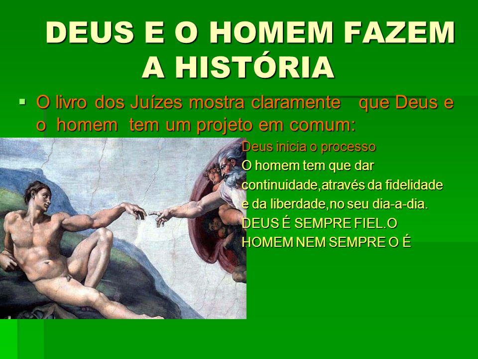 DEUS E O HOMEM FAZEM A HISTÓRIA