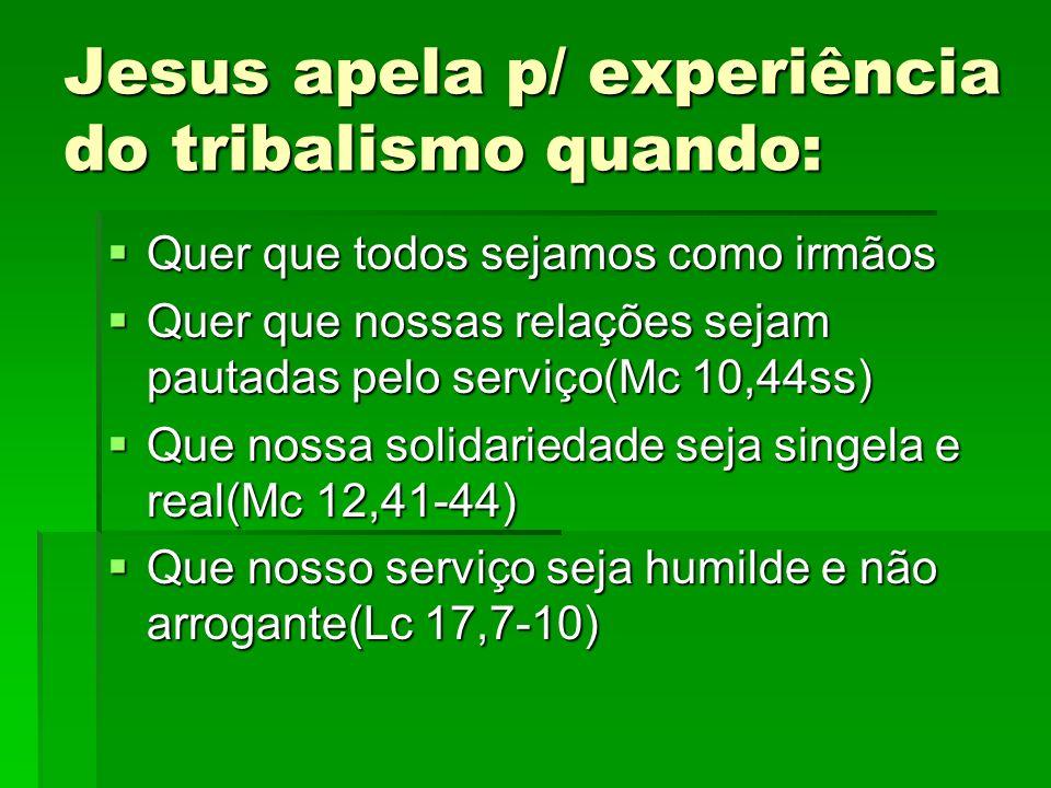Jesus apela p/ experiência do tribalismo quando: