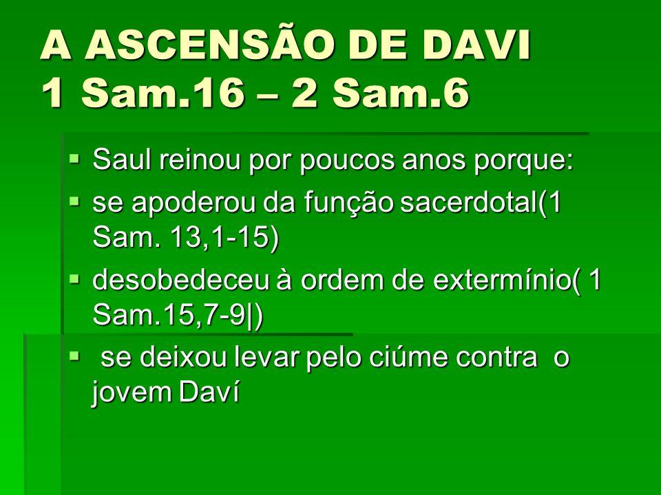 A ASCENSÃO DE DAVI 1 Sam.16 – 2 Sam.6