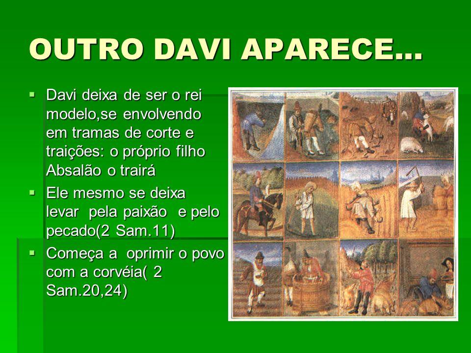 OUTRO DAVI APARECE... Davi deixa de ser o rei modelo,se envolvendo em tramas de corte e traições: o próprio filho Absalão o trairá.