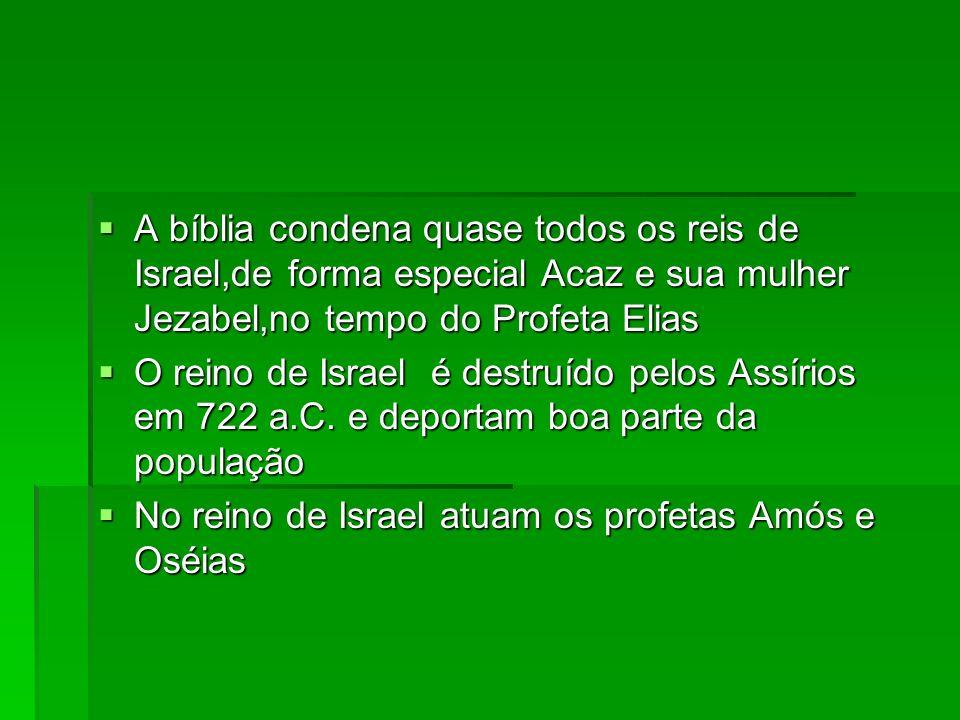 A bíblia condena quase todos os reis de Israel,de forma especial Acaz e sua mulher Jezabel,no tempo do Profeta Elias