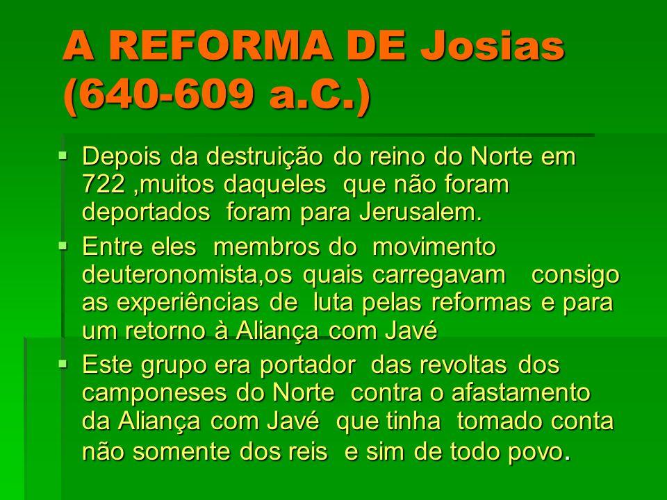 A REFORMA DE Josias (640-609 a.C.)