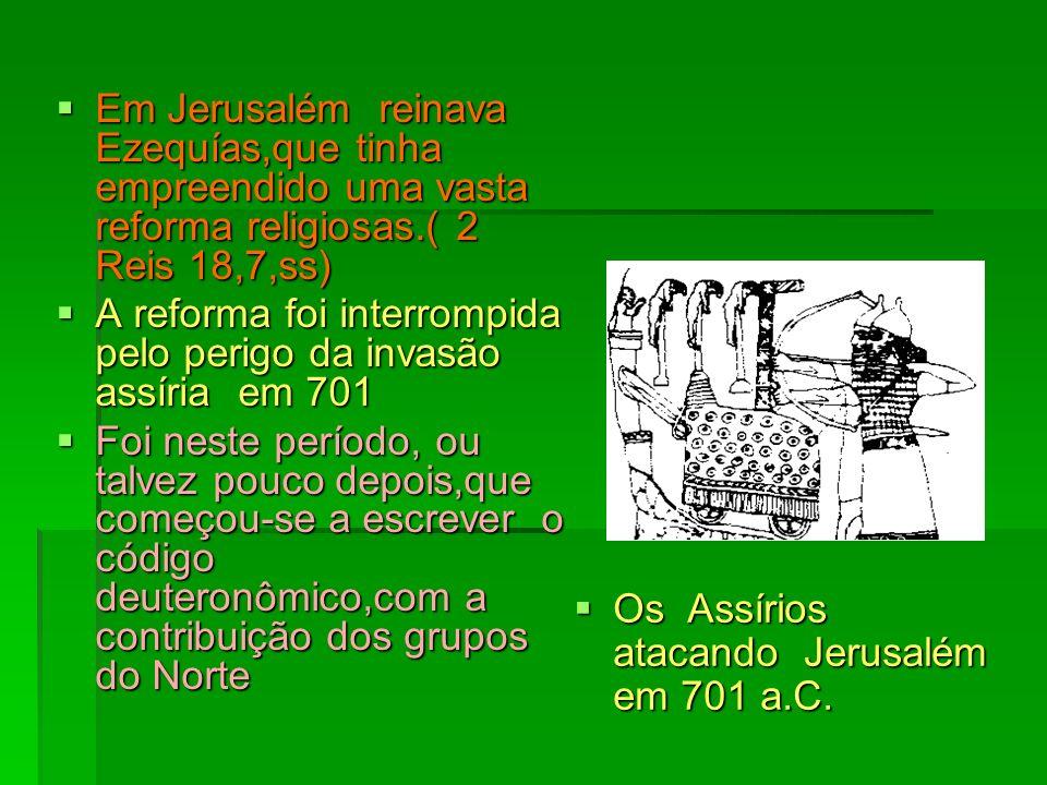 Em Jerusalém reinava Ezequías,que tinha empreendido uma vasta reforma religiosas.( 2 Reis 18,7,ss)
