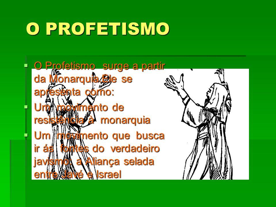 O PROFETISMO O Profetismo surge a partir da Monarquia.Ele se apresenta como: Um movimento de resistência à monarquia.