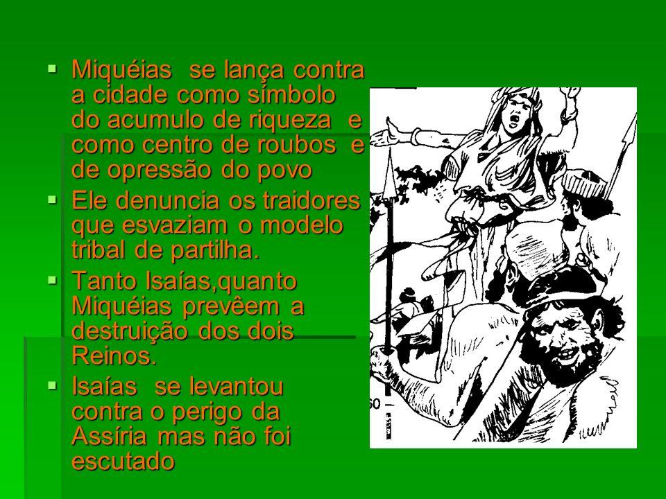 Miquéias se lança contra a cidade como símbolo do acumulo de riqueza e como centro de roubos e de opressão do povo