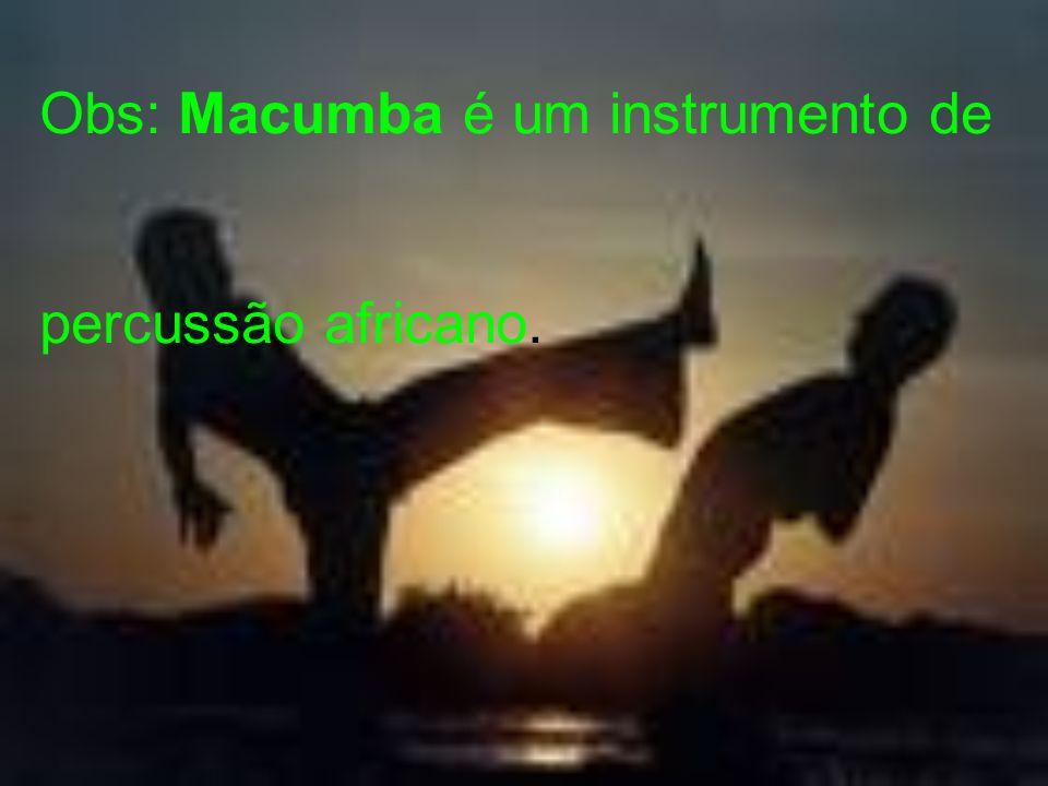 Obs: Macumba é um instrumento de