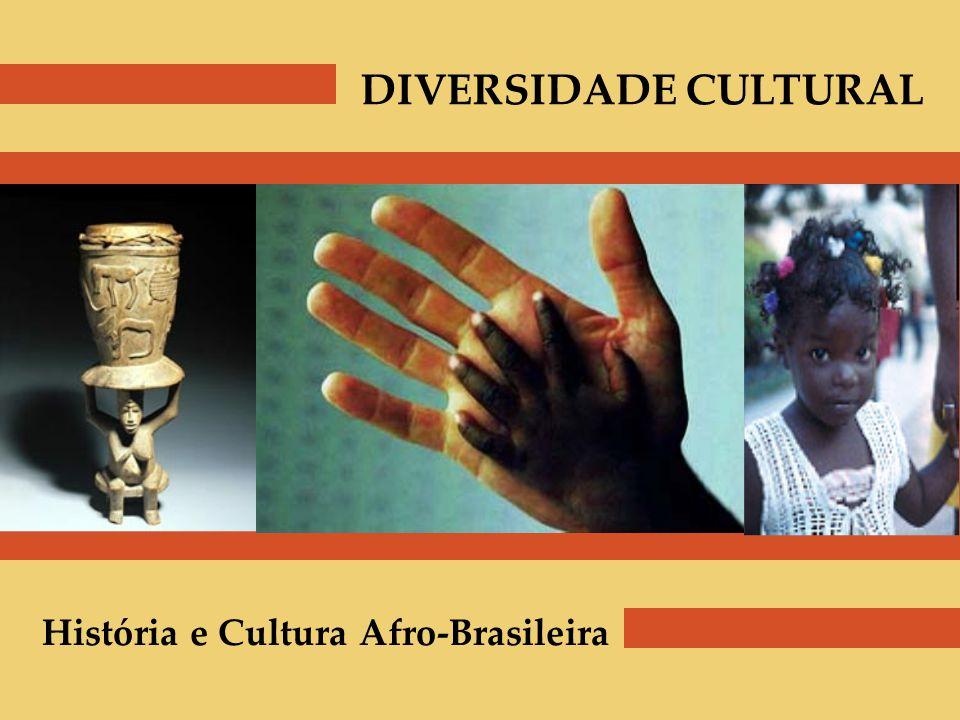 DIVERSIDADE CULTURAL História e Cultura Afro-Brasileira