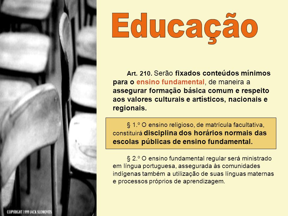Art. 210. Serão fixados conteúdos mínimos para o ensino fundamental, de maneira a assegurar formação básica comum e respeito aos valores culturais e artísticos, nacionais e regionais.