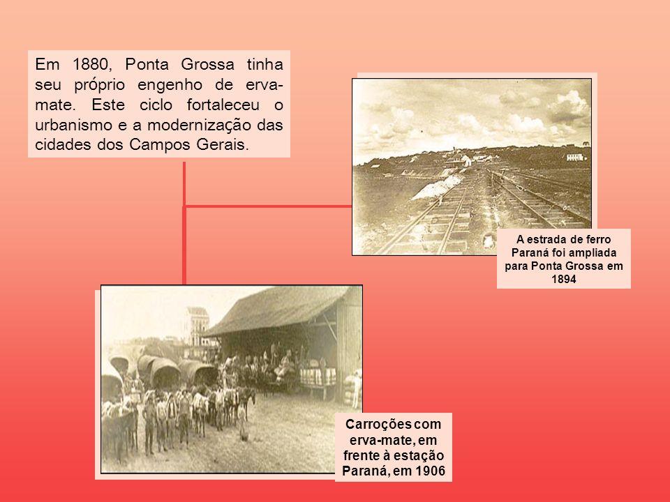 A estrada de ferro Paraná foi ampliada para Ponta Grossa em 1894