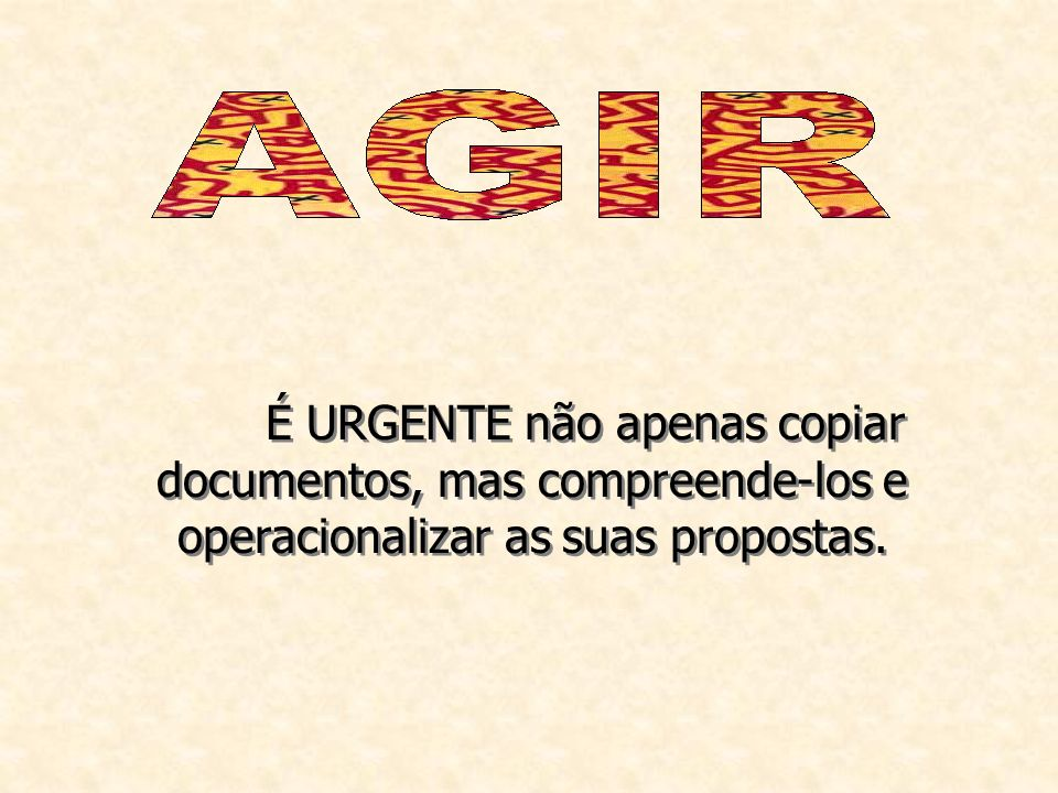 É URGENTE não apenas copiar documentos, mas compreende-los e operacionalizar as suas propostas.