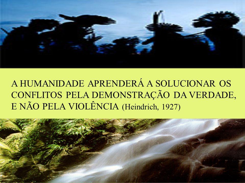 A HUMANIDADE APRENDERÁ A SOLUCIONAR OS CONFLITOS PELA DEMONSTRAÇÃO DA VERDADE,