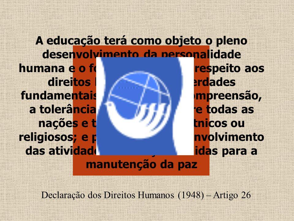 A educação terá como objeto o pleno desenvolvimento da personalidade humana e o fortalecimento do respeito aos direitos humanos e às liberdades fundamentais; favorecerá a compreensão, a tolerância e a amizade entre todas as nações e todos os grupos étnicos ou religiosos; e promoverá o desenvolvimento das atividades das Nações Unidas para a manutenção da paz