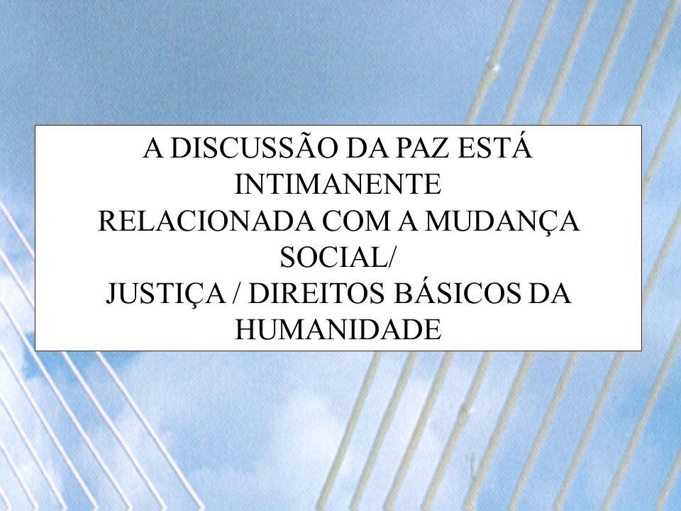 A DISCUSSÃO DA PAZ ESTÁ INTIMANENTE RELACIONADA COM A MUDANÇA SOCIAL/