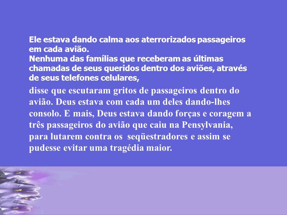 Ele estava dando calma aos aterrorizados passageiros em cada avião