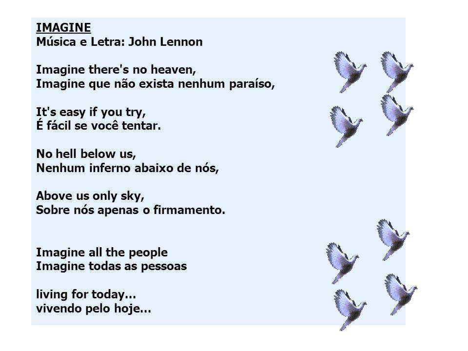 IMAGINE Música e Letra: John Lennon. Imagine there s no heaven, Imagine que não exista nenhum paraíso,
