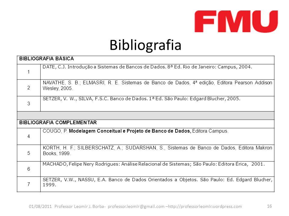 Bibliografia BIBLIOGRAFIA BÁSICA. 1. DATE, C.J. Introdução a Sistemas de Bancos de Dados. 8ª Ed. Rio de Janeiro: Campus, 2004.