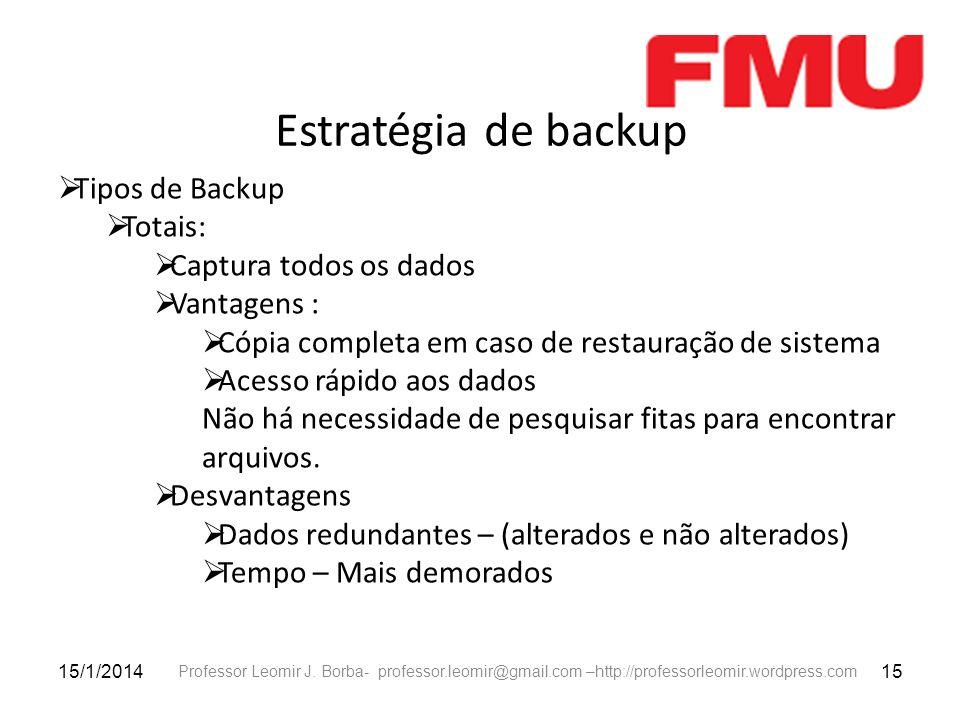 Estratégia de backup Tipos de Backup Totais: Captura todos os dados