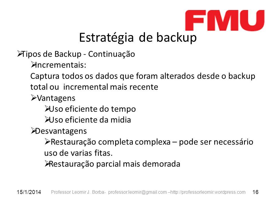 Estratégia de backup Tipos de Backup - Continuação Incrementais:
