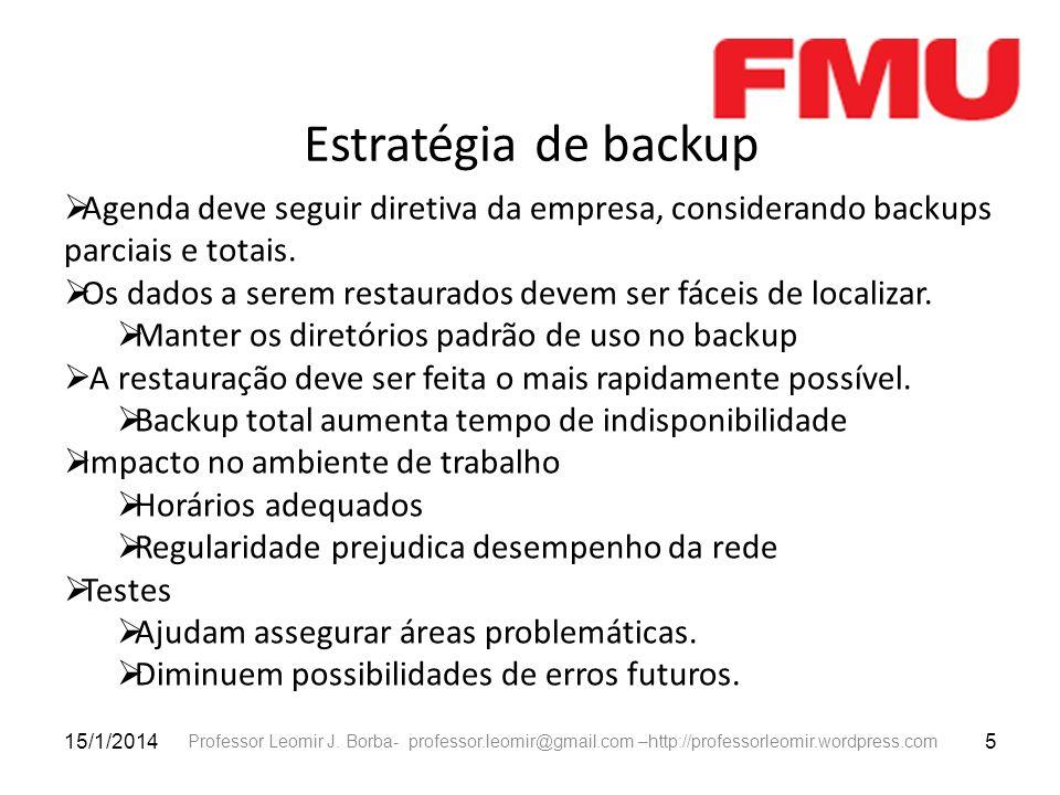 Estratégia de backupAgenda deve seguir diretiva da empresa, considerando backups parciais e totais.