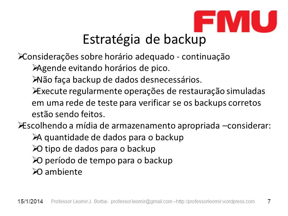 Estratégia de backup Considerações sobre horário adequado - continuação. Agende evitando horários de pico.