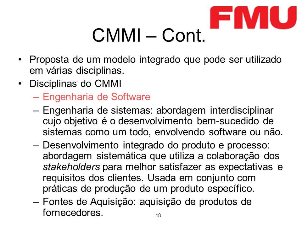 CMMI – Cont. Proposta de um modelo integrado que pode ser utilizado em várias disciplinas. Disciplinas do CMMI.