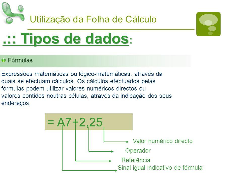 .:: Tipos de dados: = A7+2,25 Utilização da Folha de Cálculo