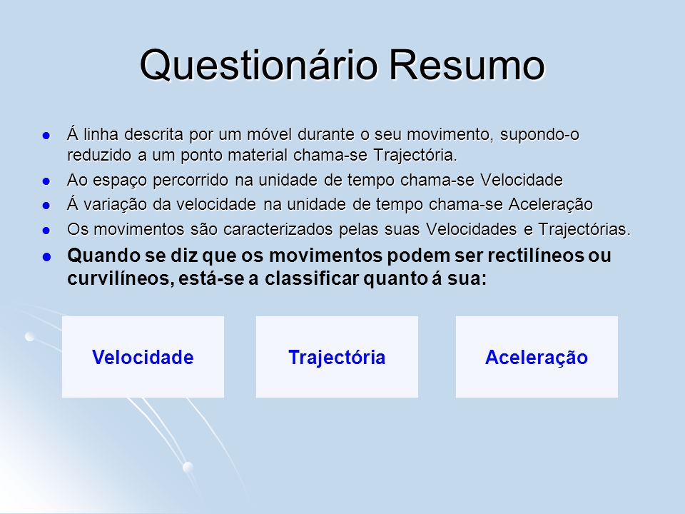 Questionário ResumoÁ linha descrita por um móvel durante o seu movimento, supondo-o reduzido a um ponto material chama-se Trajectória.
