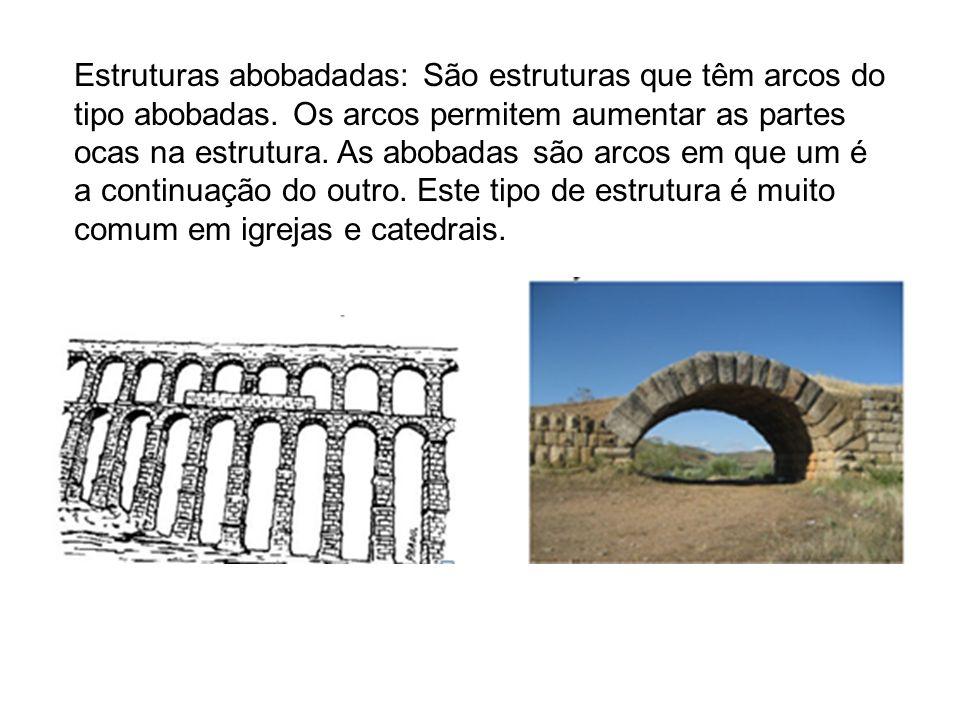 Estruturas abobadadas: São estruturas que têm arcos do tipo abobadas