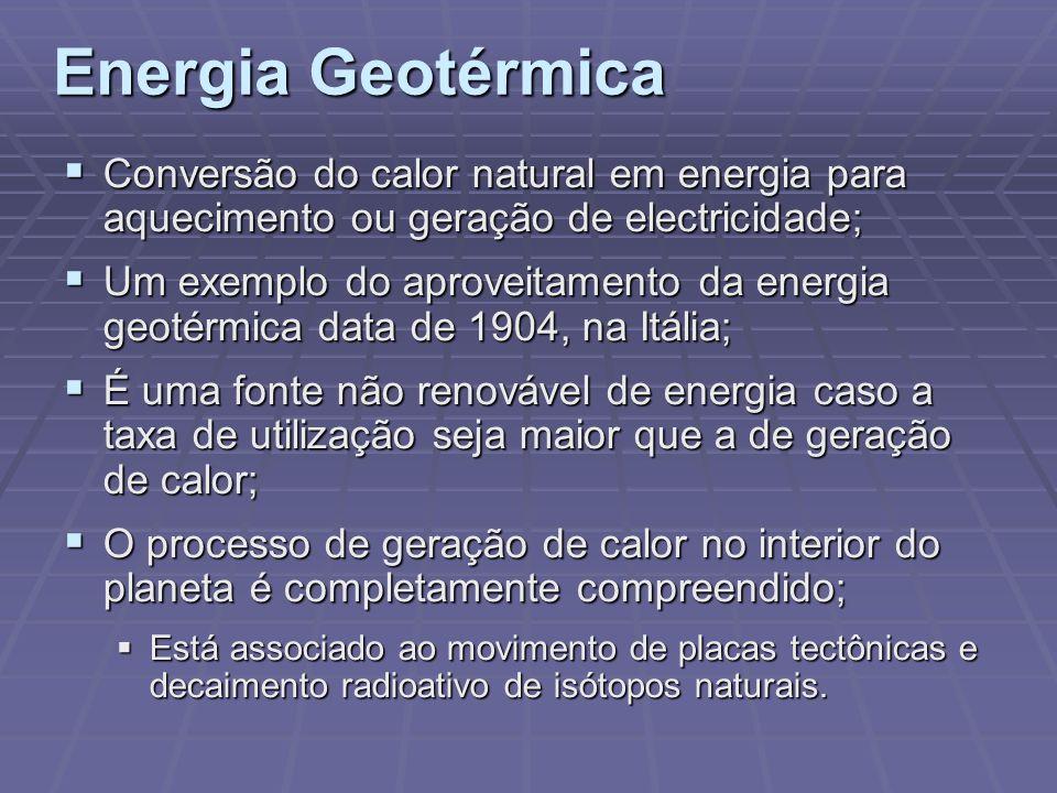 Energia Geotérmica Conversão do calor natural em energia para aquecimento ou geração de electricidade;
