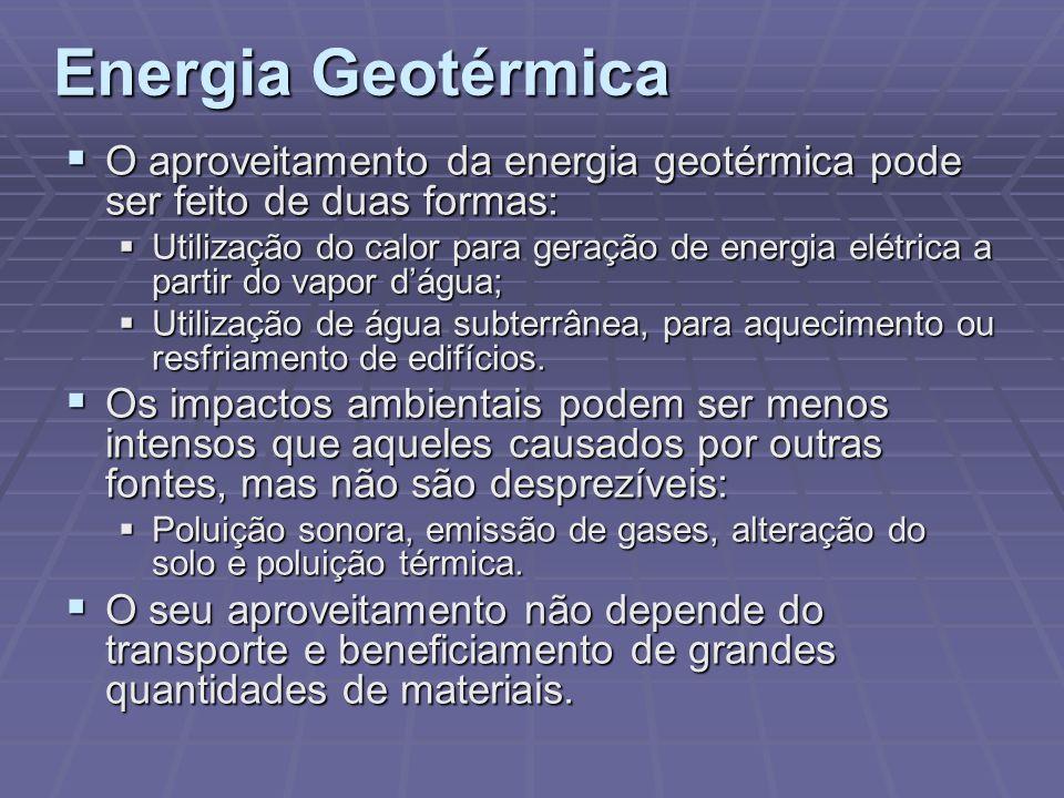 Energia Geotérmica O aproveitamento da energia geotérmica pode ser feito de duas formas: